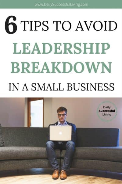 6 Tips To Avoiding Leadership Breakdown In A Small Business