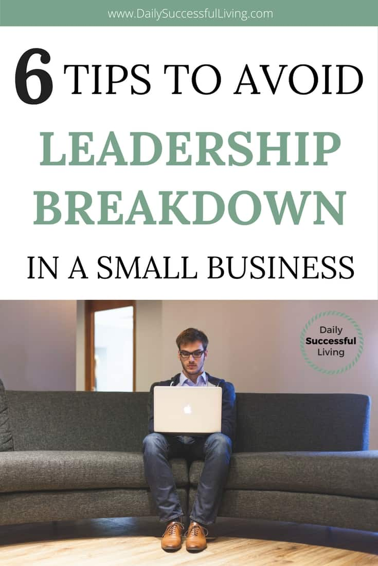 6 Keys To Avoiding Leadership Breakdown In A Small Business