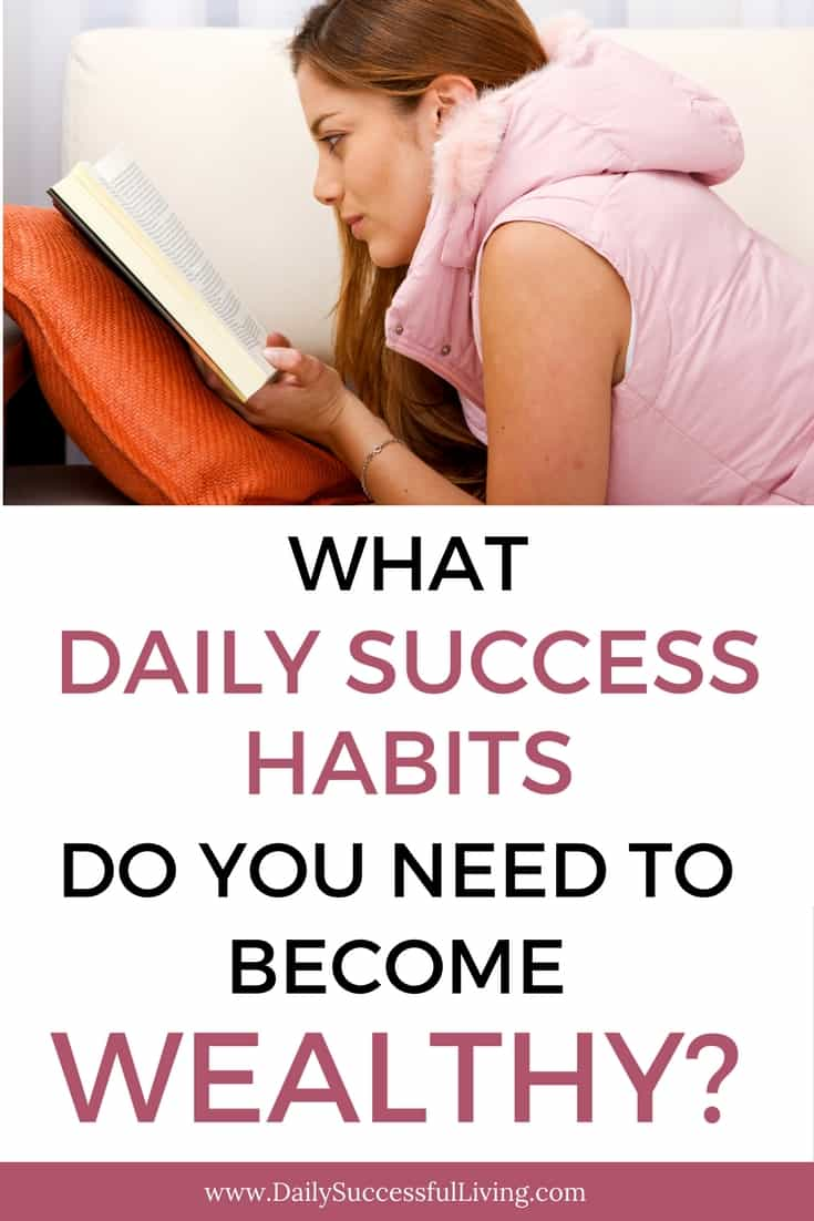 Trying to become wealthy? Becoming rich requires daily habits. When you set goals to develop these daily habits you will become more successful at all aspects of your life. #wealthyhabits #dailyhabits #goalsetting