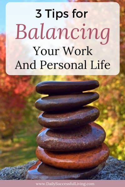3 Tip For Balancing Your Work and Personal Life