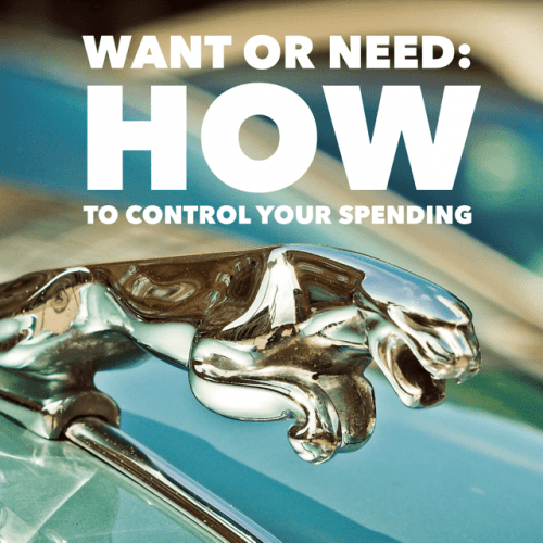 Want or Need How to Control Your Spending - 3 Questions to ask yourself before making a large purchase