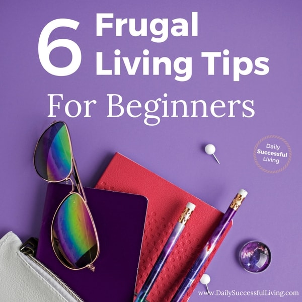 6 Frugal Living Tips And Ideas For Beginners