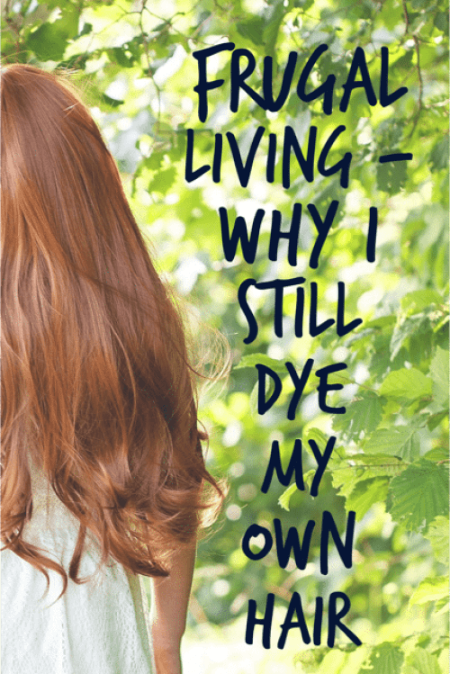 Frugal Living - Why I still dye my own hair - Learning to control you spending habits and prioritize you spending is a critical component of your budget