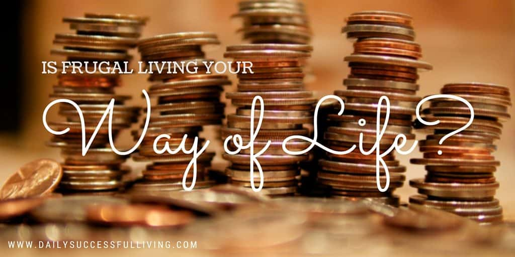 Is Frugal Living Your Way of Life - Frugal Living is prioritizing your spending so you can afford the extras you want on your terms