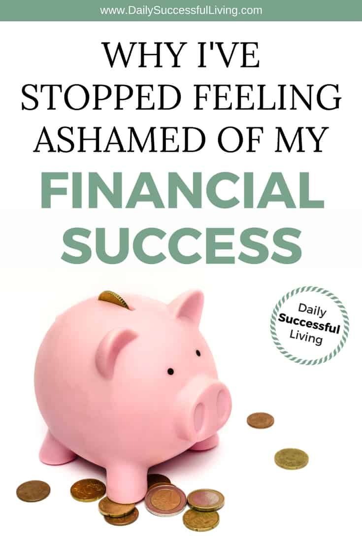 We make good money, there I've admitted it. I've worked hard to be financially successful and believe it is time to stop feeling ashamed of success. Financial success comes from living with a budget, saving money and spending wisely. | Personal financial planning | #financialsuccess