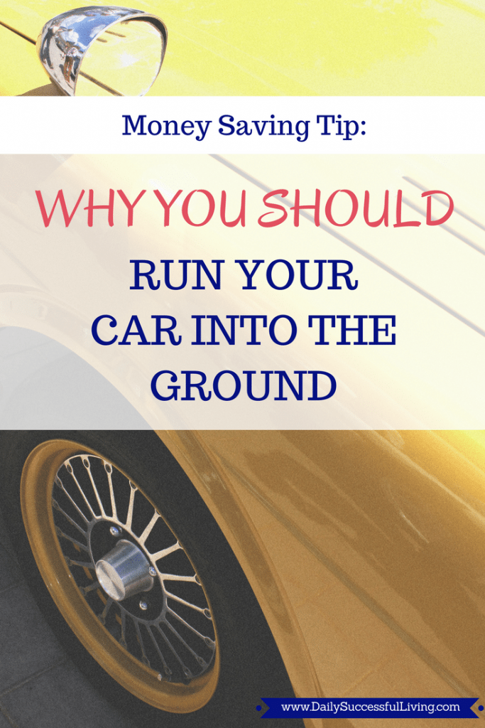 Why You Should Run Your Car into the ground