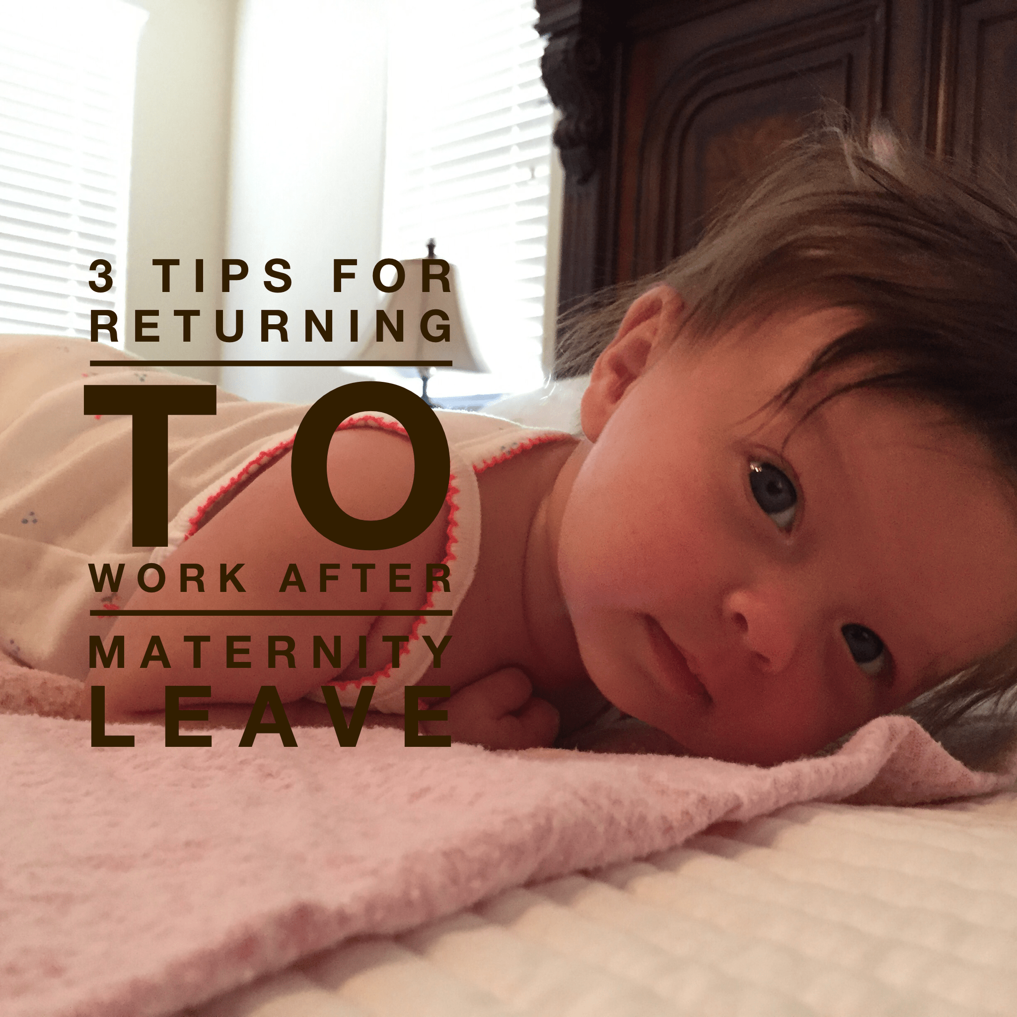 Three Tips for Returning to Work After Maternity Leave
