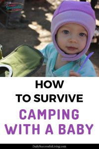 Tips to help you survive camping with your baby and even enjoy the experience.