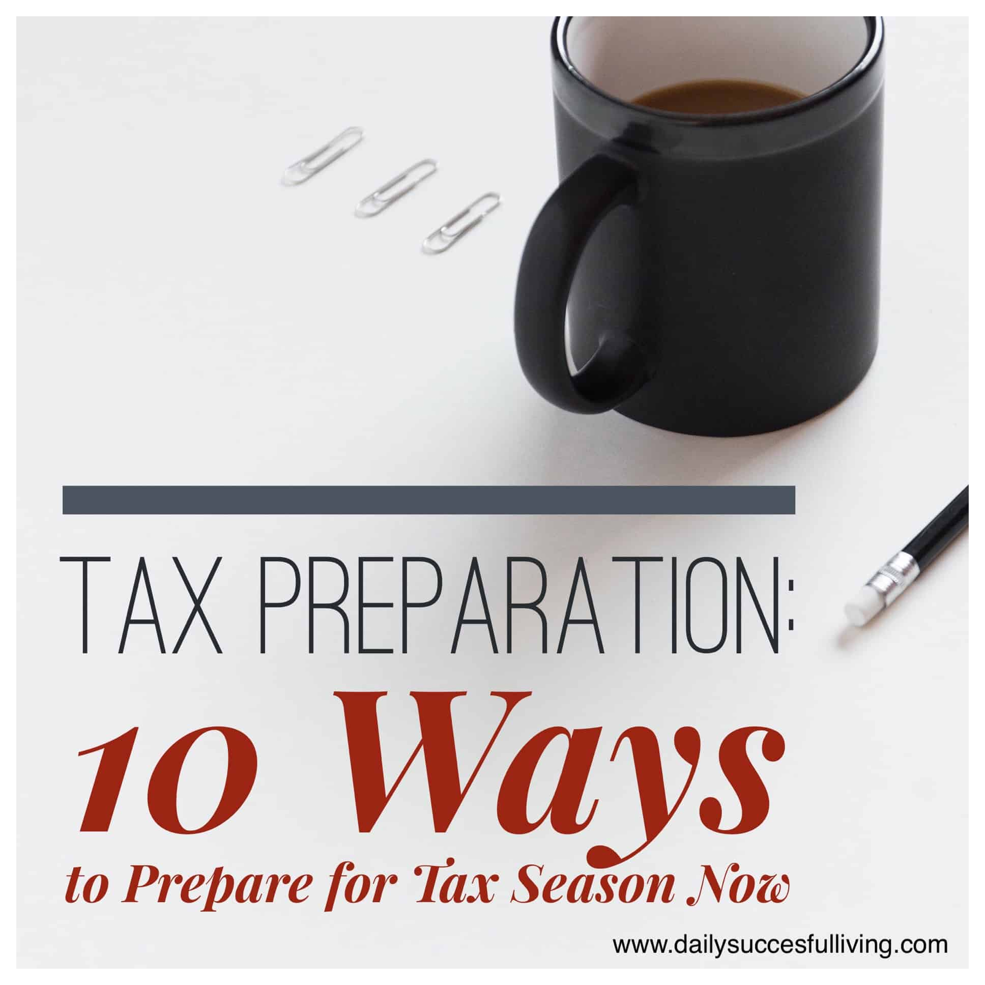 Tax Preparation: 10 Ways To Organize for Taxes