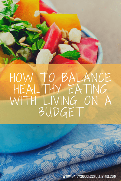 How to Balance Healthy Eating With Living On A Budget