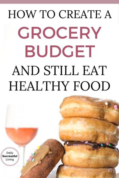 How To Create A Grocery Budget and Still Eat Healthy Food