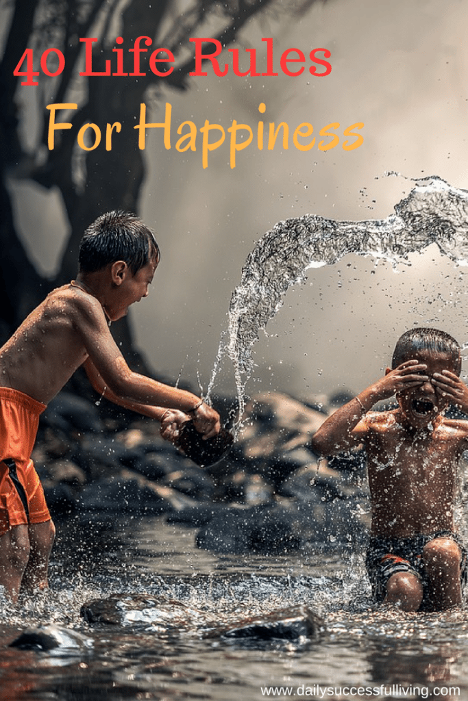 40 Life Rules for Happiness - 40 Simple Rules to follow in your life for a bit of extra happiness and peace