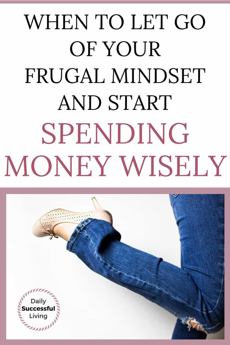 When to Let Go of Your Frugal Mindset and Spend Money Wisely