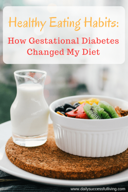 Healthy Eating Habits - How Gestational Diabetes Changed My Diet - Gestational Diabetes diet can make a huge difference in a healthy eating plan