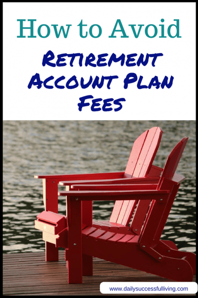 How to Avoid Retirement Plan Account Fees