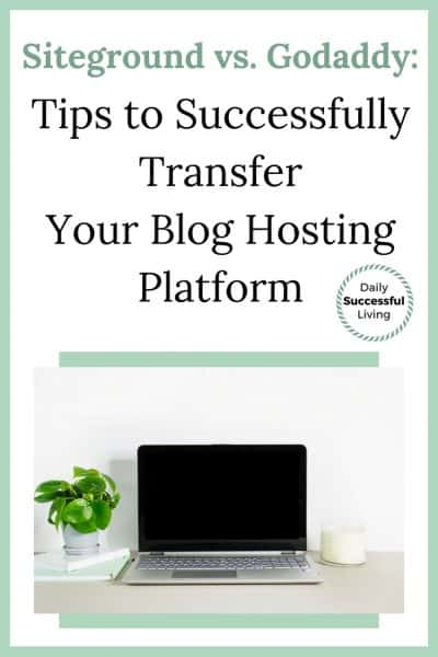 Siteground vs. Godaddy: Tips When Transferring Your Blog Hosting Platform
