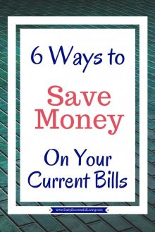 6 Ways to Save Money on your Current Bills - I love saving money and these 6 simple tips will help you find ways to save money on your current bills.