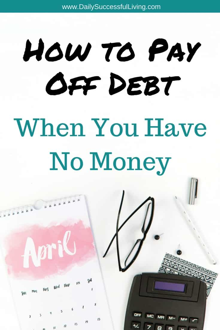 In Debt? Learn how to pay off your debt when you have no money.  Debt freedom is possible with a financial plan and a lot of hard work.