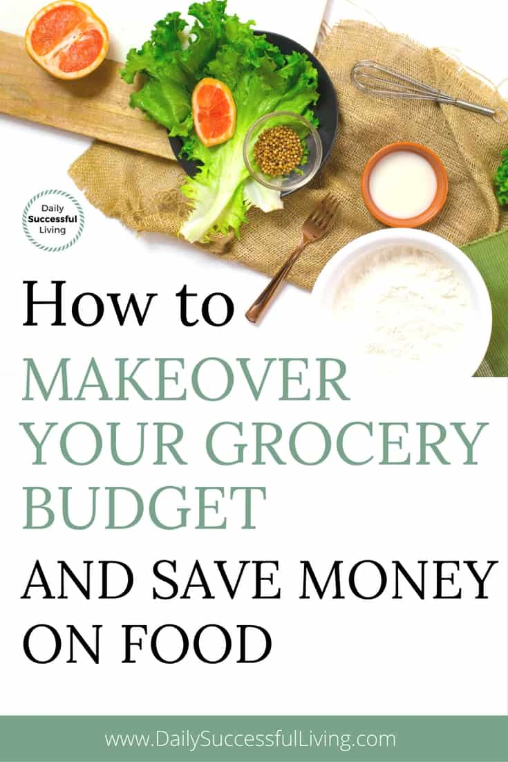 How To Makeover Your Grocery Budget And Save Money On Food