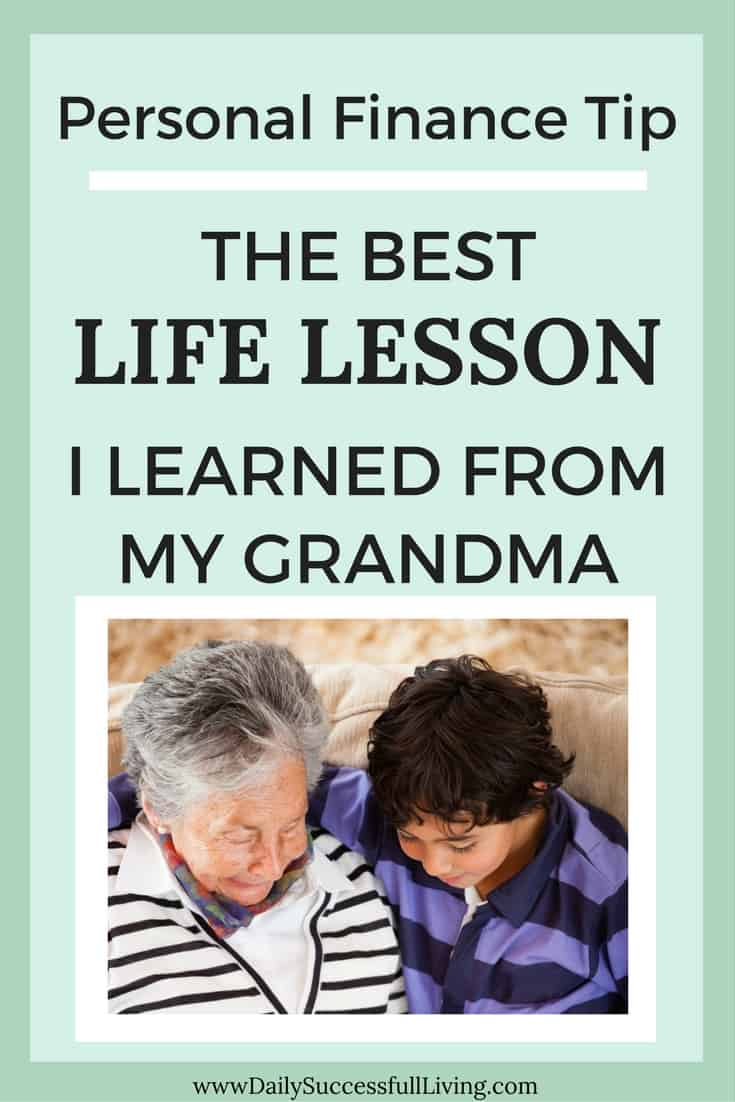 My grandma was the most frugal person I know. She was always finding ways to save money. The best life lesson I learned from her has made a huge impact on how I manage my money and is the best personal finance tip I know.