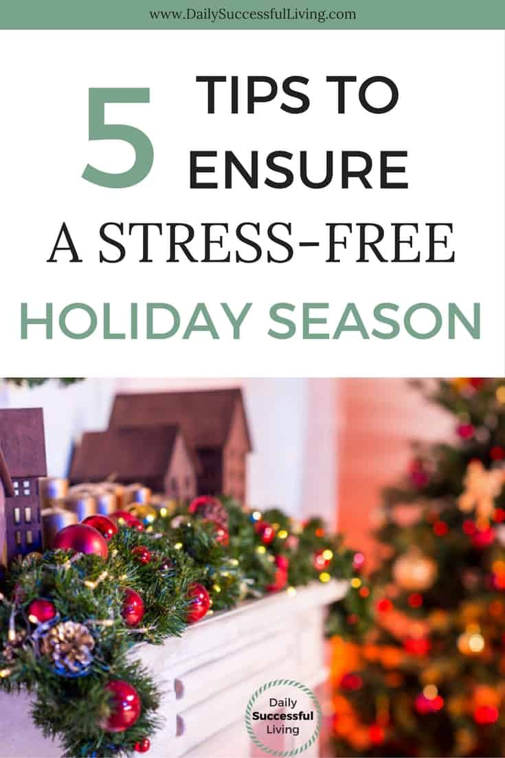 5 Tips To Ensure A Stress Free Holiday Season