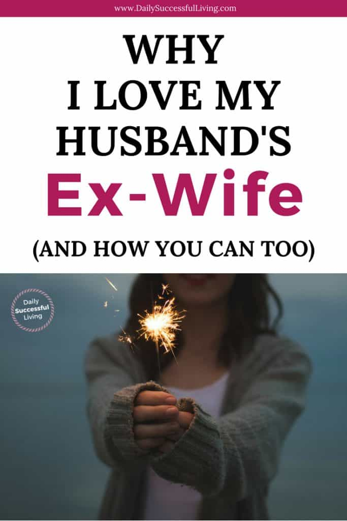 I Love my Husband's Ex-Wife. I know crazy huh, but I do. Learning to love your spouses ex isn't always easy, but these tips will help you make the relationship with your spouses Ex-wife a positive relationship rather then a negative relationship. You can be friends with your Husband's Ex-Wife.