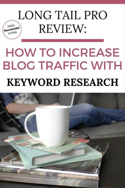 Long Tail Pro Review:  How to Increase Blog Traffic With Keyword Research