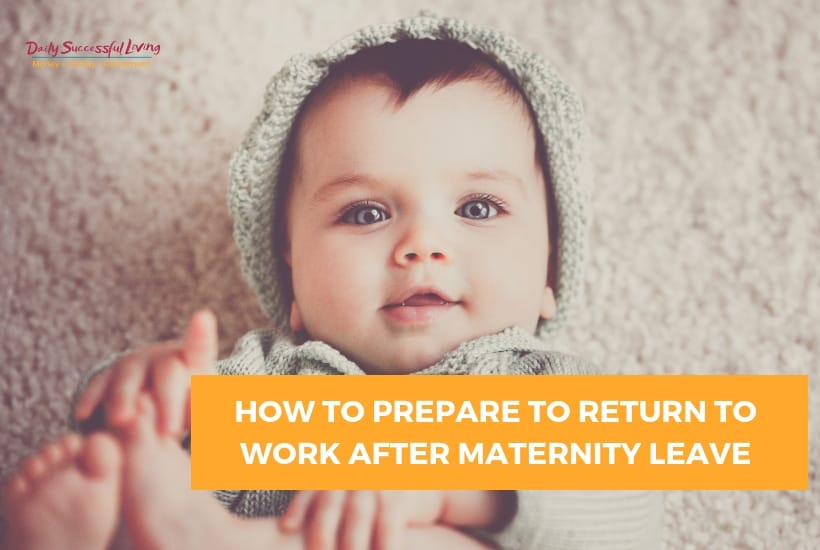 How To Prepare To Return To Work After Maternity Leave