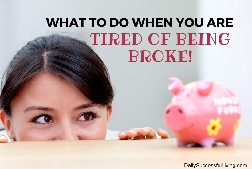 What To Do When You are tired of being broke.