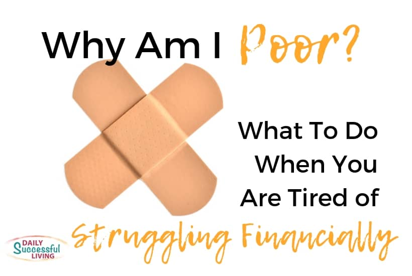 Why Am I Poor? What To Do When You Are Tired of Struggling Financially