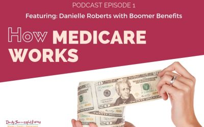 How Medicare Works With Danielle Roberts Of Boomer Benefits (DSL#1)
