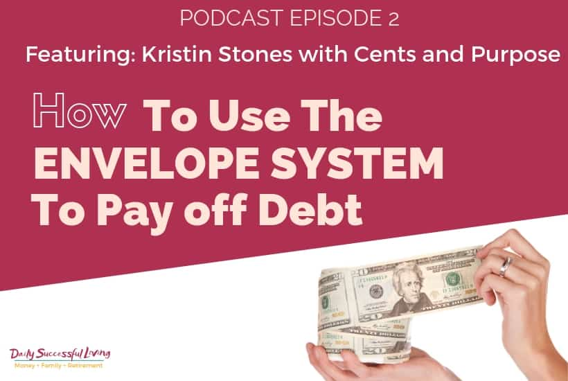 Picture of money with text that says - How To Use The Envelope System To Pay Off Debt With Kristin Stones From Cents and Purpose