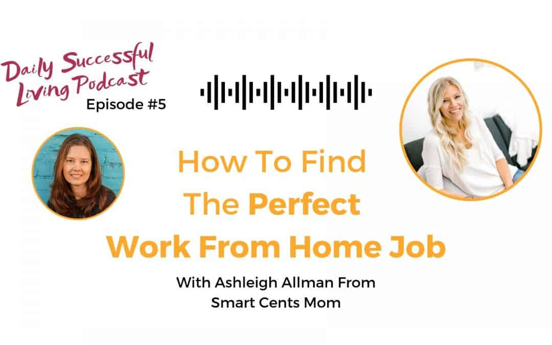 Graphic with the words - Daily Successful living Podcast - How To find the perfect work from home job
