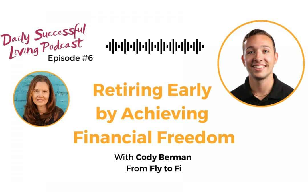 Retire Early by achieving financial Freedom with Cody Berman from Fly to Fi