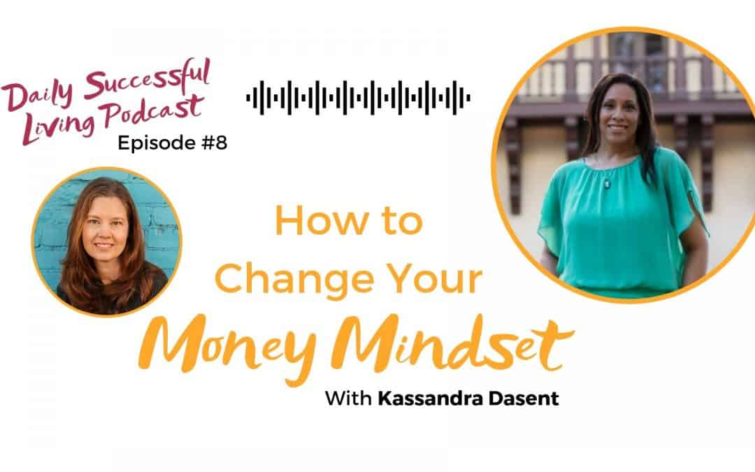 How To Change Your Money Mindset With Kassandra Dasent