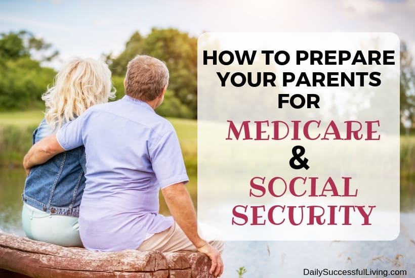How to Prepare Your Parents for Medicare and Social Security