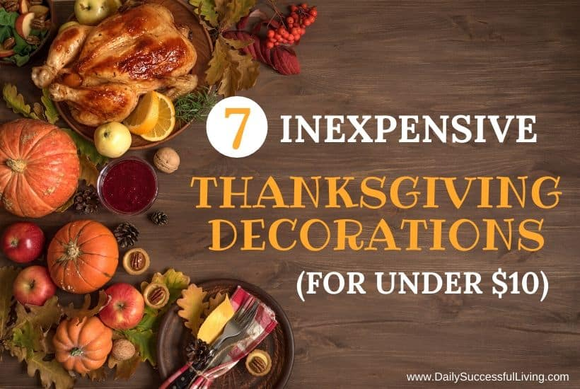 I love decorating for Thanksgiving, but don't want to spend too much money before Christmas. These 7 inexpensive Thanksgiving ideas are all under $10 and will make your home look nice and festive for the Thanksgiving season. Fall Decorating ideas that are fun and inexpensive.